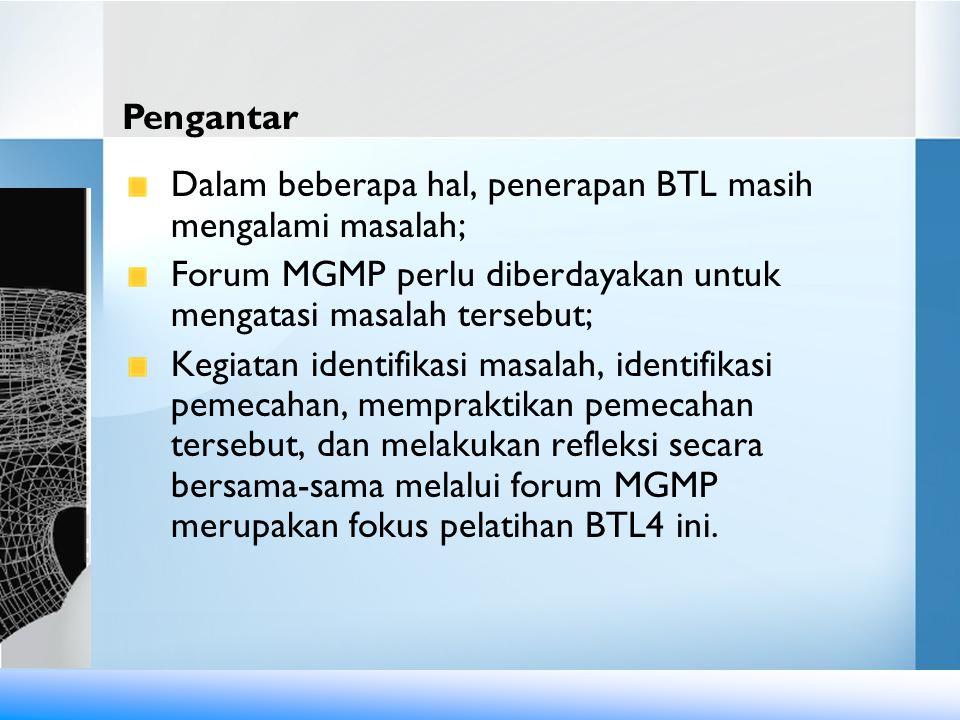 Dalam beberapa hal, penerapan BTL masih mengalami masalah; Forum MGMP perlu diberdayakan untuk mengatasi masalah tersebut; Kegiatan identifikasi masalah, identifikasi pemecahan, mempraktikan pemecahan tersebut, dan melakukan refleksi secara bersama-sama melalui forum MGMP merupakan fokus pelatihan BTL4 ini.