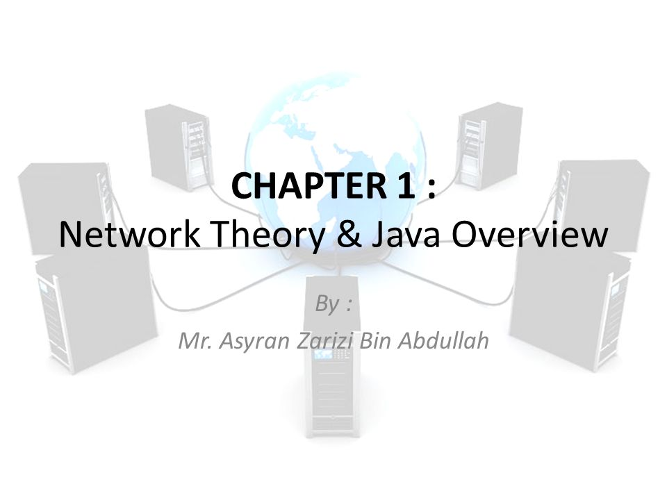 CHAPTER 1 : Network Theory & Java Overview By : Mr. Asyran Zarizi Bin Abdullah