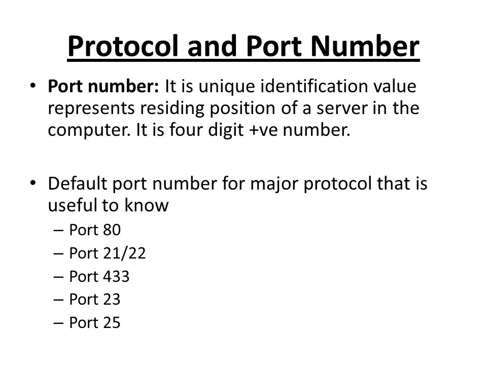 Protocol and Port Number Port number: It is unique identification value represents residing position of a server in the computer.