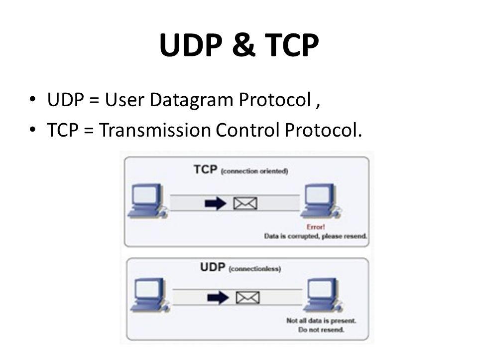 UDP & TCP UDP = User Datagram Protocol, TCP = Transmission Control Protocol.