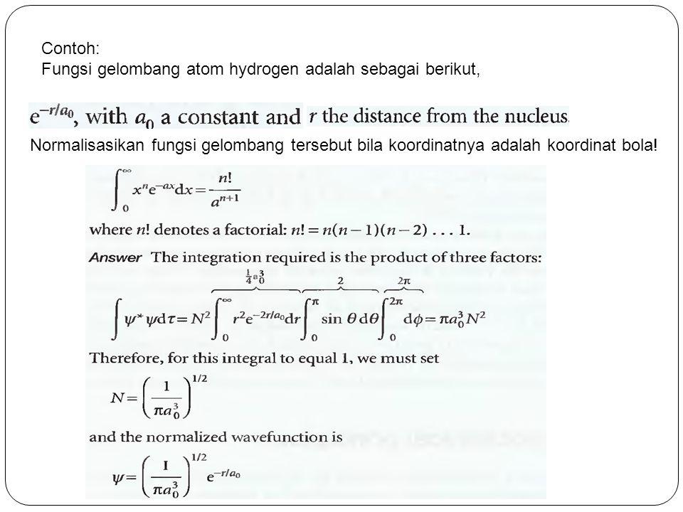 Contoh: Fungsi gelombang atom hydrogen adalah sebagai berikut, Normalisasikan fungsi gelombang tersebut bila koordinatnya adalah koordinat bola!
