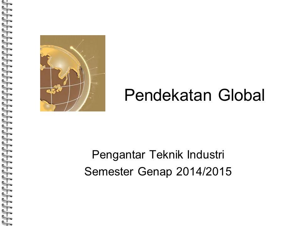 Pendekatan Global Pengantar Teknik Industri Semester Genap 2014/2015