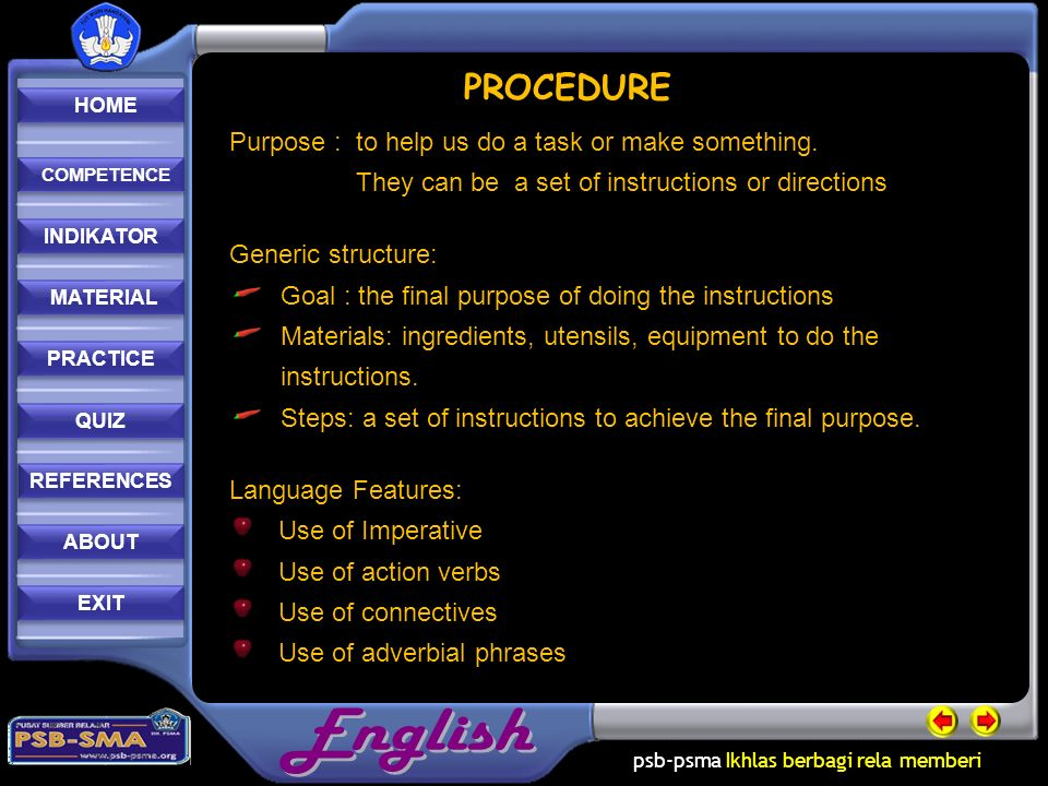 psb-psma Ikhlas berbagi rela memberi REFERENCES REFERENCES PRACTICE MATERIAL MATERIAL ABOUT INDIKATOR COMPETENCE COMPETENCE QUIZ HOME HOME EXIT PROCEDURE Purpose : to help us do a task or make something.