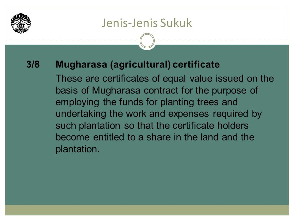 3/8Mugharasa (agricultural) certificate These are certificates of equal value issued on the basis of Mugharasa contract for the purpose of employing the funds for planting trees and undertaking the work and expenses required by such plantation so that the certificate holders become entitled to a share in the land and the plantation.
