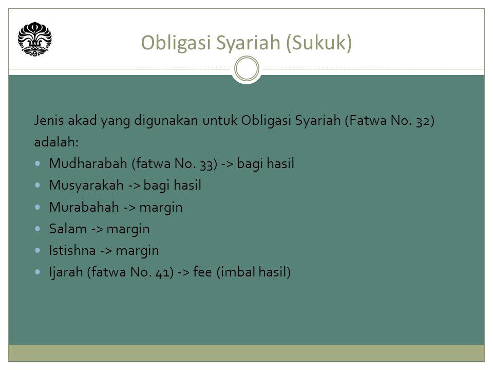 Obligasi Syariah (Sukuk) Jenis akad yang digunakan untuk Obligasi Syariah (Fatwa No. 32) adalah: Mudharabah (fatwa No. 33) -> bagi hasil Musyarakah ->