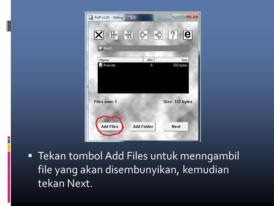  Tekan tombol Add Files untuk menngambil file yang akan disembunyikan, kemudian tekan Next.