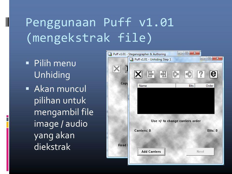 Penggunaan Puff v1.01 (mengekstrak file)  Pilih menu Unhiding  Akan muncul pilihan untuk mengambil file image / audio yang akan diekstrak
