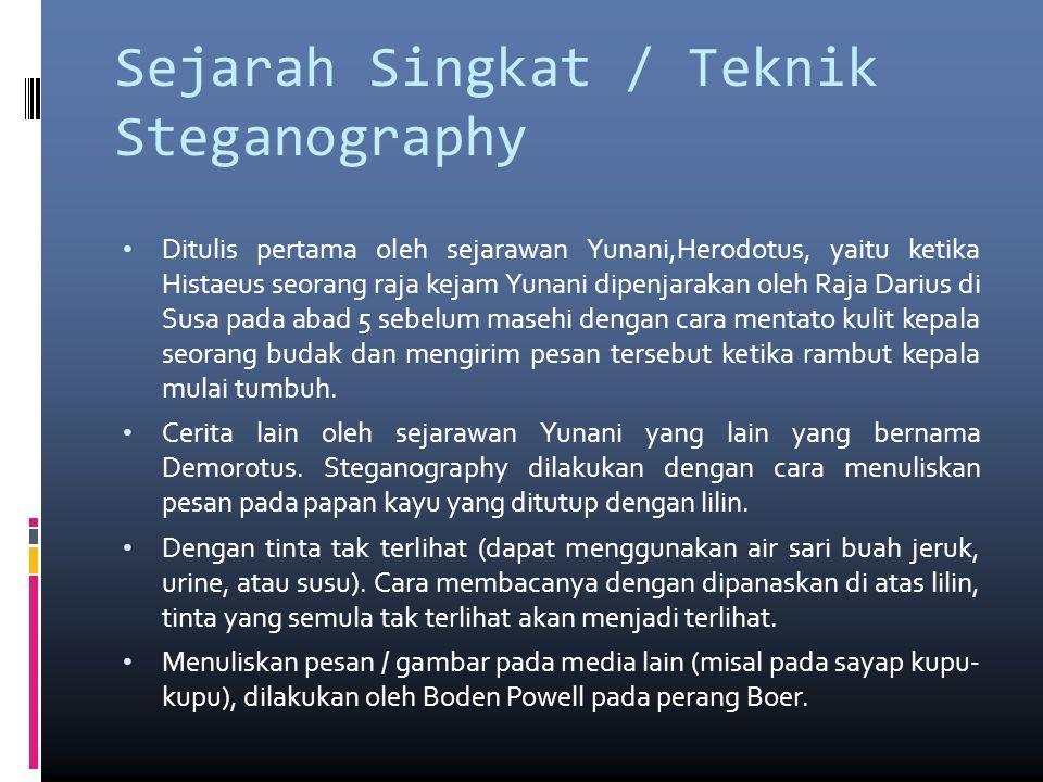 Sejarah Singkat / Teknik Steganography Dengan menyamarkan pesan pada kalimat lain yang tidak berhubungan langsung dengan pesan rahasia tersebut.