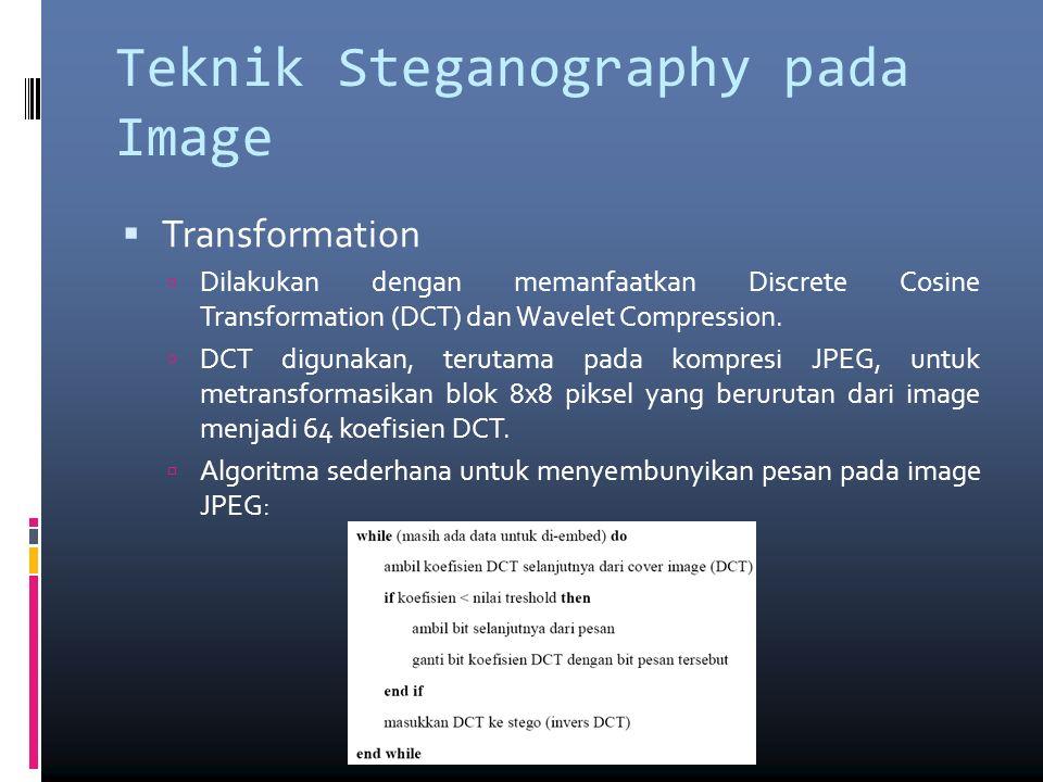 Teknik Steganography pada Image  Transformation  Dilakukan dengan memanfaatkan Discrete Cosine Transformation (DCT) dan Wavelet Compression.