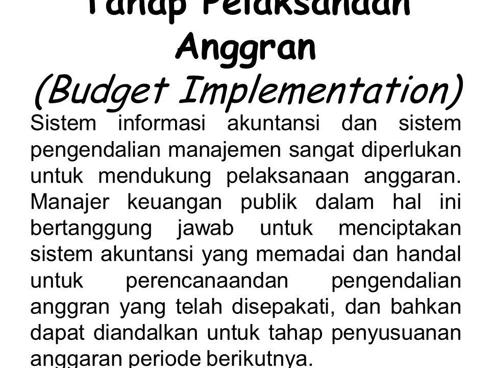 Tahap Pelaksanaan Anggran (Budget Implementation) Sistem informasi akuntansi dan sistem pengendalian manajemen sangat diperlukan untuk mendukung pelaksanaan anggaran.