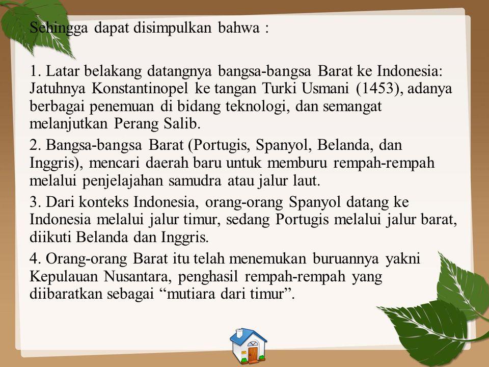 Inggris Setelah Portugis berhasil menemukan kepulauan Maluku, perdagangan rempah-rempah semakin meluas. Tetapi karena Inggris terlibat konflik dengan