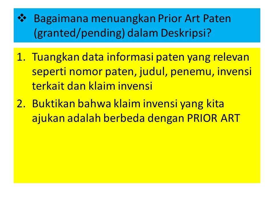  Bagaimana menuangkan Prior Art Paten (granted/pending) dalam Deskripsi? 1.Tuangkan data informasi paten yang relevan seperti nomor paten, judul, pen