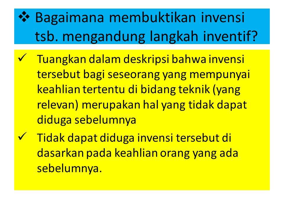  Bagaimana membuktikan invensi tsb. mengandung langkah inventif? Tuangkan dalam deskripsi bahwa invensi tersebut bagi seseorang yang mempunyai keahli