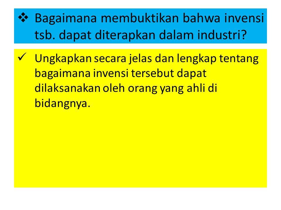  Bagaimana membuktikan bahwa invensi tsb. dapat diterapkan dalam industri? Ungkapkan secara jelas dan lengkap tentang bagaimana invensi tersebut dapa