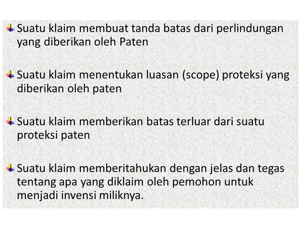 Suatu klaim membuat tanda batas dari perlindungan yang diberikan oleh Paten Suatu klaim menentukan luasan (scope) proteksi yang diberikan oleh paten S