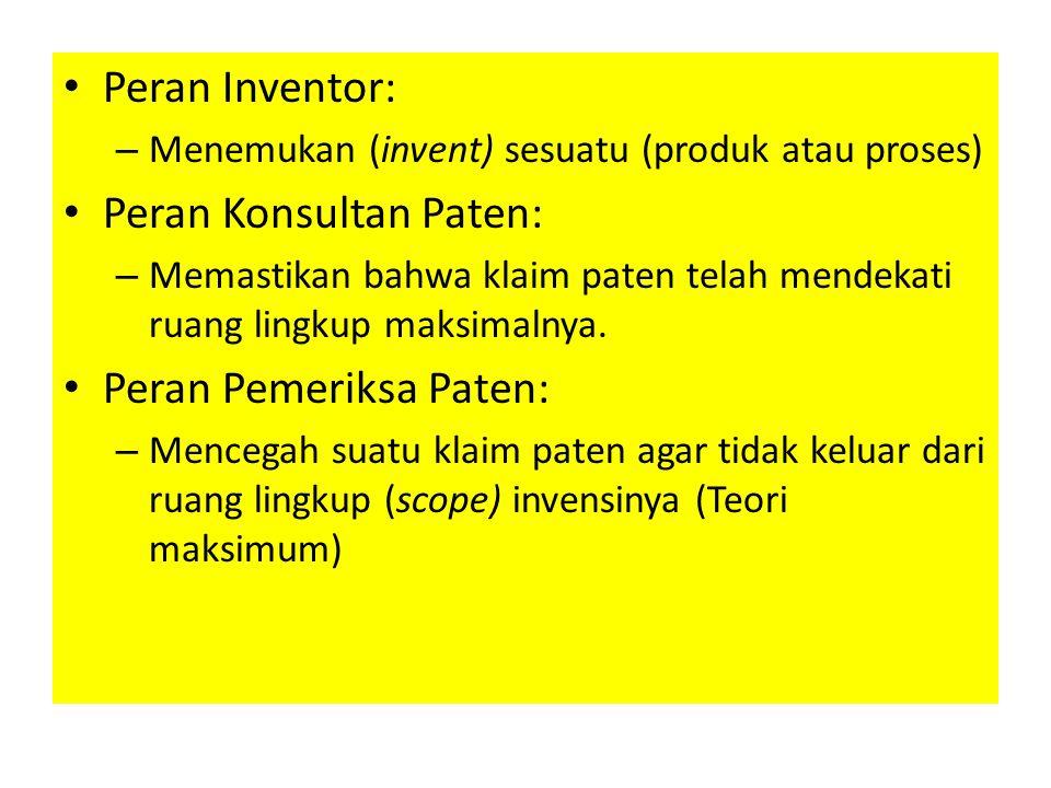 Peran Inventor: – Menemukan (invent) sesuatu (produk atau proses) Peran Konsultan Paten: – Memastikan bahwa klaim paten telah mendekati ruang lingkup