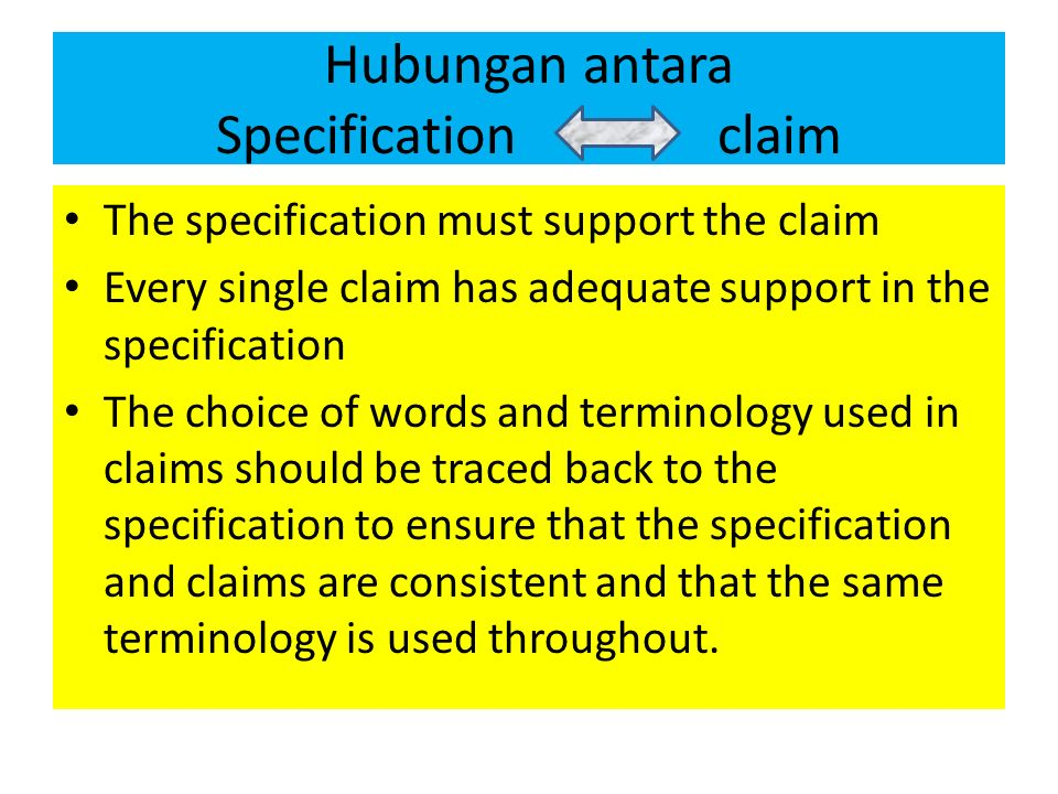 Hubungan antara Specification claim The specification must support the claim Every single claim has adequate support in the specification The choice o