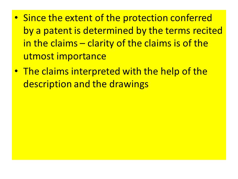 Since the extent of the protection conferred by a patent is determined by the terms recited in the claims – clarity of the claims is of the utmost imp