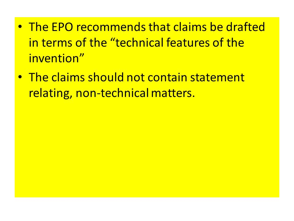 The EPO recommends that claims be drafted in terms of the technical features of the invention The claims should not contain statement relating, non-technical matters.