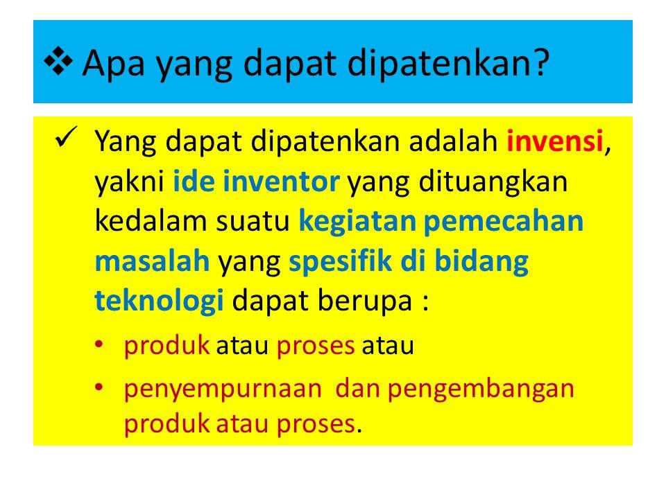  Apa yang dapat dipatenkan? Yang dapat dipatenkan adalah invensi, yakni ide inventor yang dituangkan kedalam suatu kegiatan pemecahan masalah yang sp