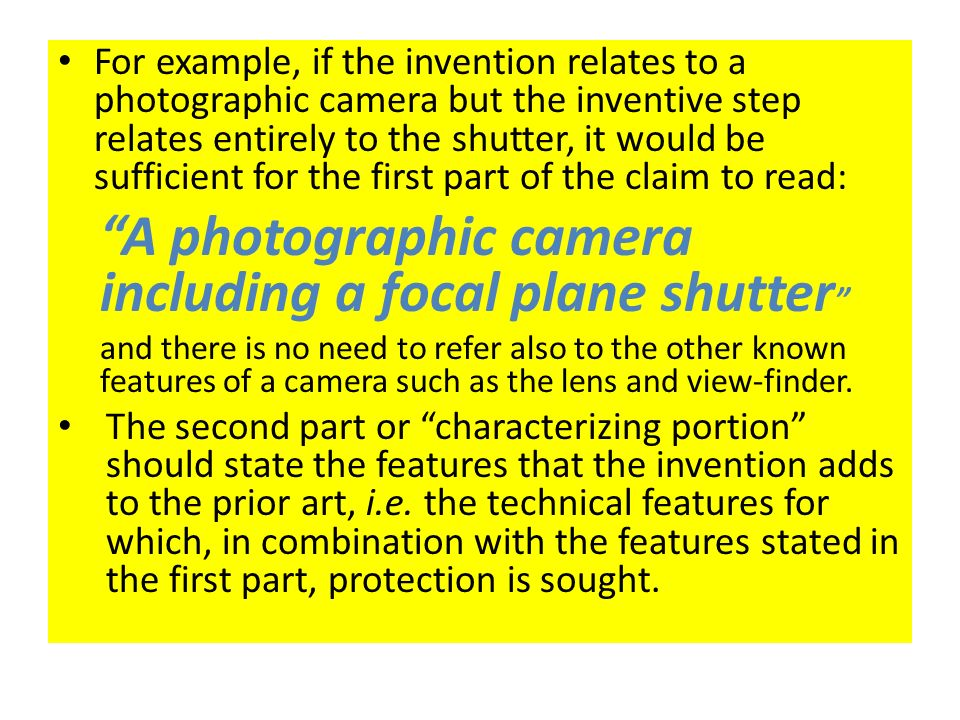 For example, if the invention relates to a photographic camera but the inventive step relates entirely to the shutter, it would be sufficient for the