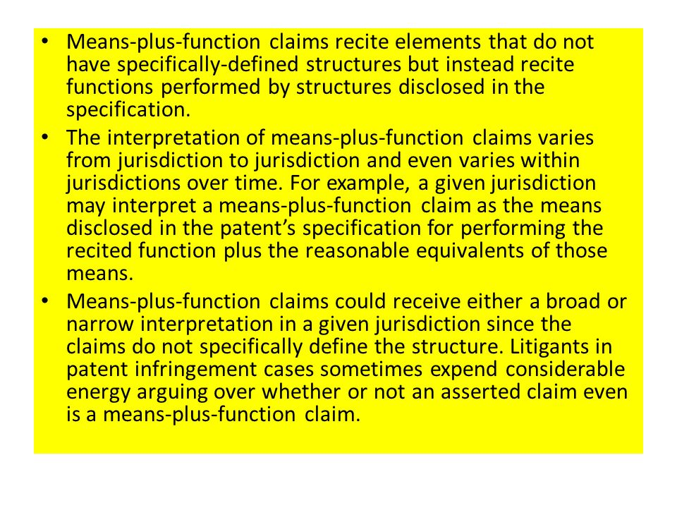 Means-plus-function claims recite elements that do not have specifically-defined structures but instead recite functions performed by structures disclosed in the specification.