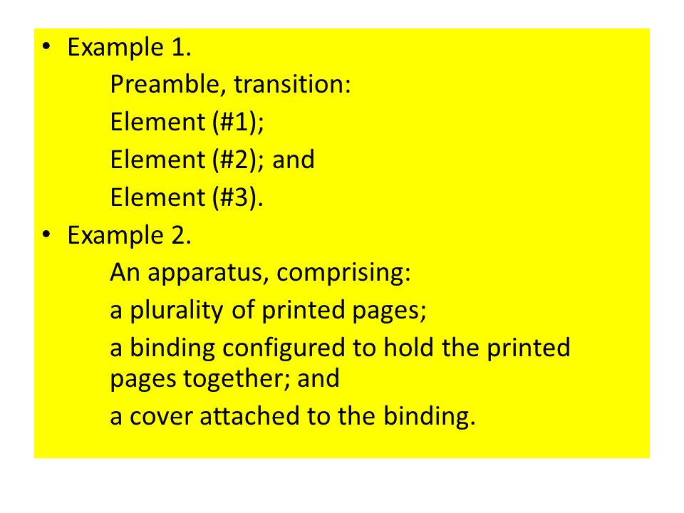 Example 1. Preamble, transition: Element (#1); Element (#2); and Element (#3). Example 2. An apparatus, comprising: a plurality of printed pages; a bi