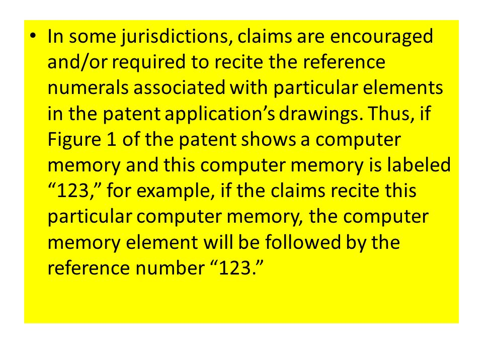 In some jurisdictions, claims are encouraged and/or required to recite the reference numerals associated with particular elements in the patent application's drawings.