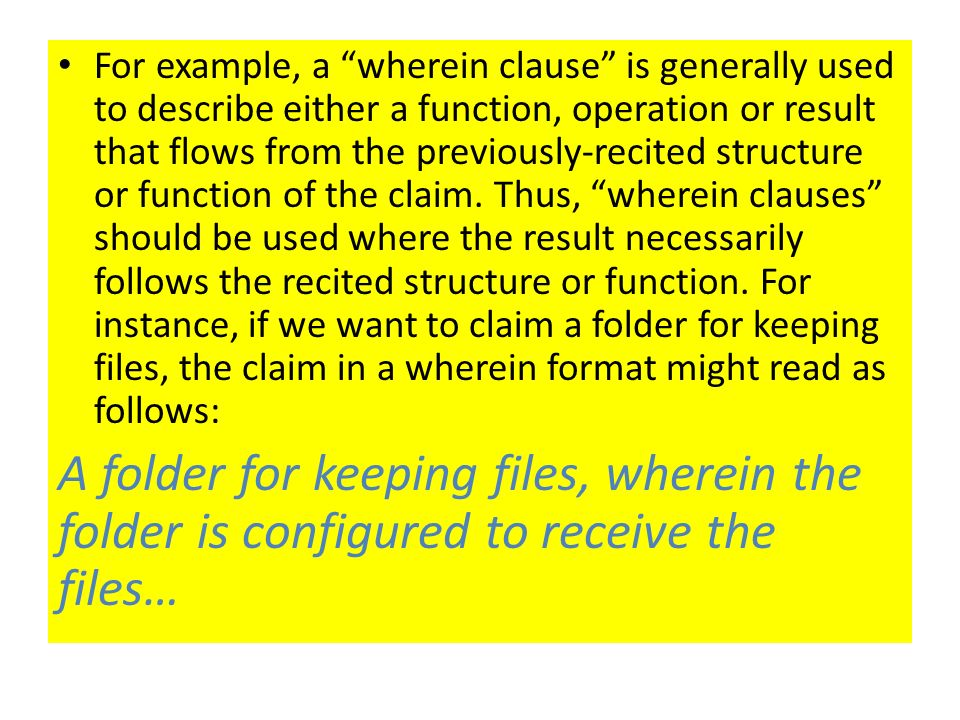 For example, a wherein clause is generally used to describe either a function, operation or result that flows from the previously-recited structure or function of the claim.
