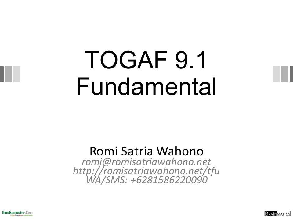 TOGAF 9.1 Fundamental Romi Satria Wahono romi@romisatriawahono.net http://romisatriawahono.net/tfu WA/SMS: +6281586220090