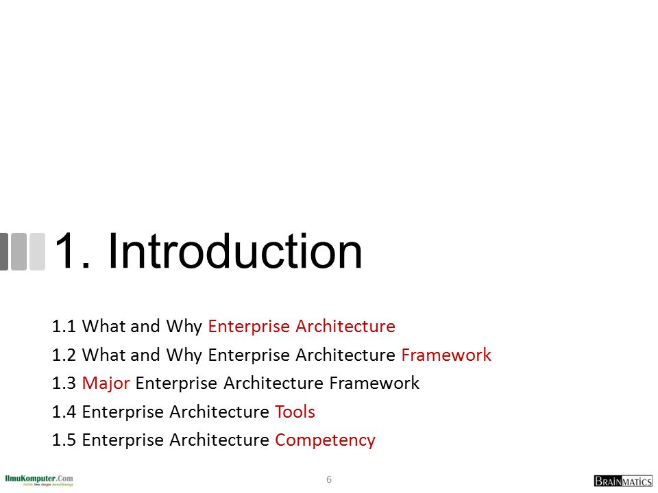 1. Introduction 1.1 What and Why Enterprise Architecture 1.2 What and Why Enterprise Architecture Framework 1.3 Major Enterprise Architecture Framewor