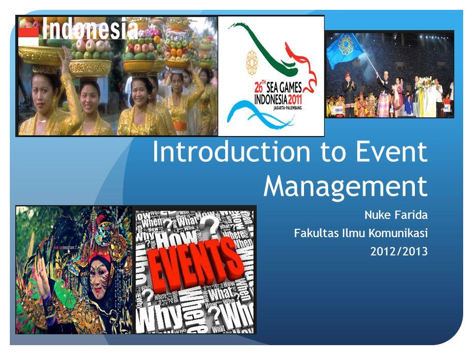 Introduction to Event Management Nuke Farida Fakultas Ilmu Komunikasi 2012/2013