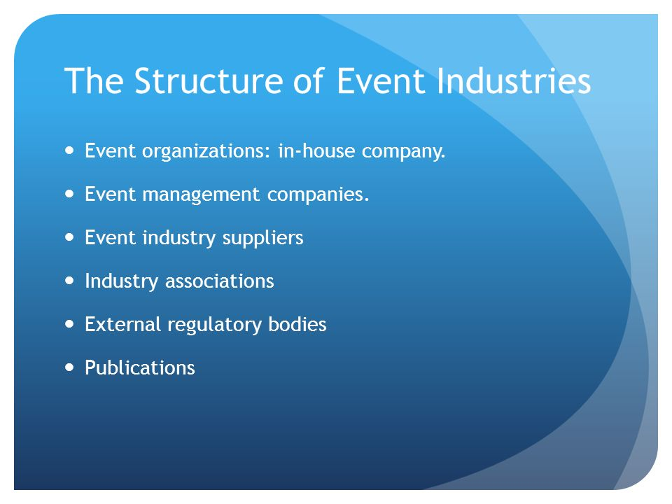 The Structure of Event Industries Event organizations: in-house company.