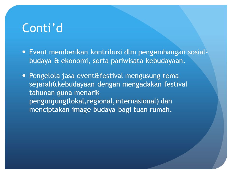 Conti'd Event memberikan kontribusi dlm pengembangan sosial- budaya & ekonomi, serta pariwisata kebudayaan. Pengelola jasa event&festival mengusung te