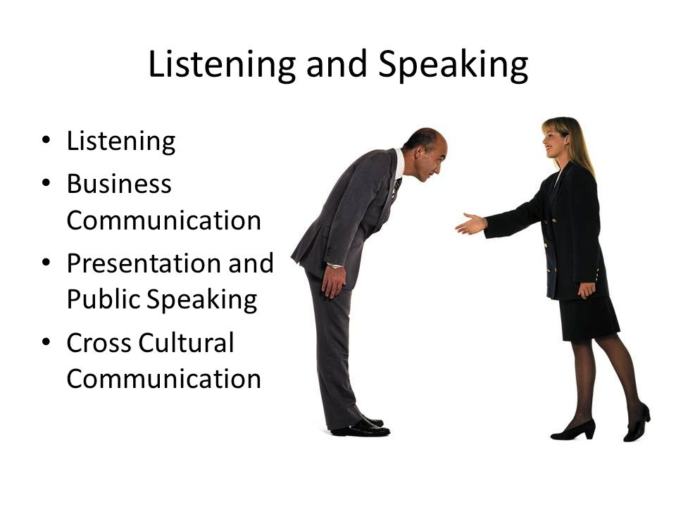 Listening and Speaking Listening Business Communication Presentation and Public Speaking Cross Cultural Communication
