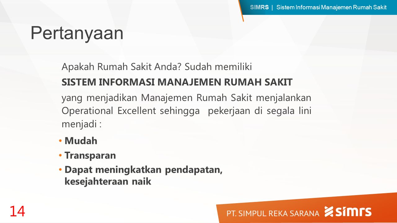 SIMRS | Sistem Informasi Manajemen Rumah Sakit Pertanyaan Apakah Rumah Sakit Anda? Sudah memiliki SISTEM INFORMASI MANAJEMEN RUMAH SAKIT yang menjadik