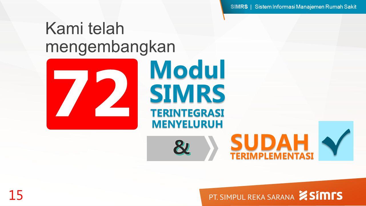 SIMRS | Sistem Informasi Manajemen Rumah Sakit Kami telah mengembangkan 15 ModulSIMRS TERINTEGRASI MENYELURUH 72 SUDAHTERIMPLEMENTASI √