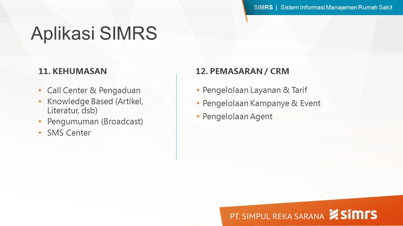 SIMRS | Sistem Informasi Manajemen Rumah Sakit Aplikasi SIMRS Call Center & Pengaduan Knowledge Based (Artikel, Literatur, dsb) Pengumuman (Broadcast) SMS Center 11.