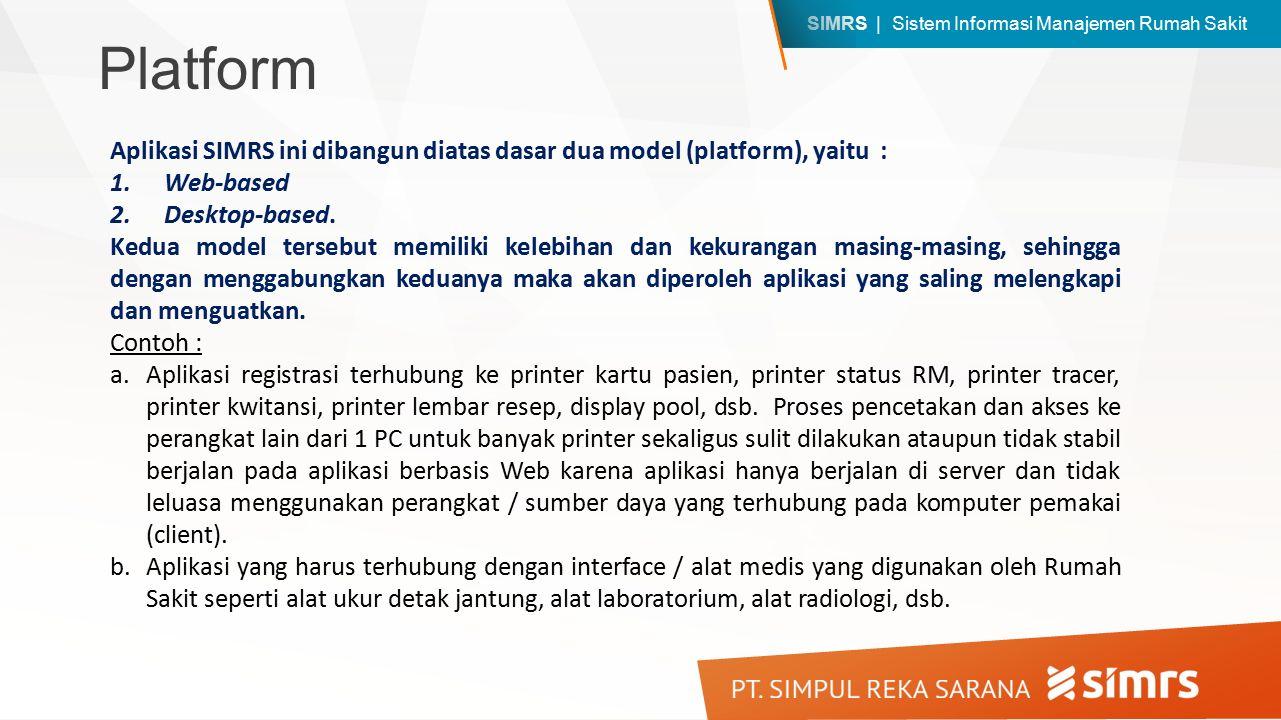 SIMRS | Sistem Informasi Manajemen Rumah Sakit Aplikasi SIMRS ini dibangun diatas dasar dua model (platform), yaitu : 1.Web-based 2.Desktop-based. Ked