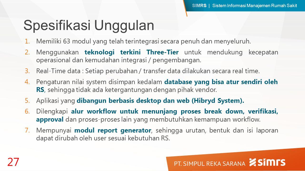 SIMRS | Sistem Informasi Manajemen Rumah Sakit Spesifikasi Unggulan 1.Memiliki 63 modul yang telah terintegrasi secara penuh dan menyeluruh. 2.Menggun