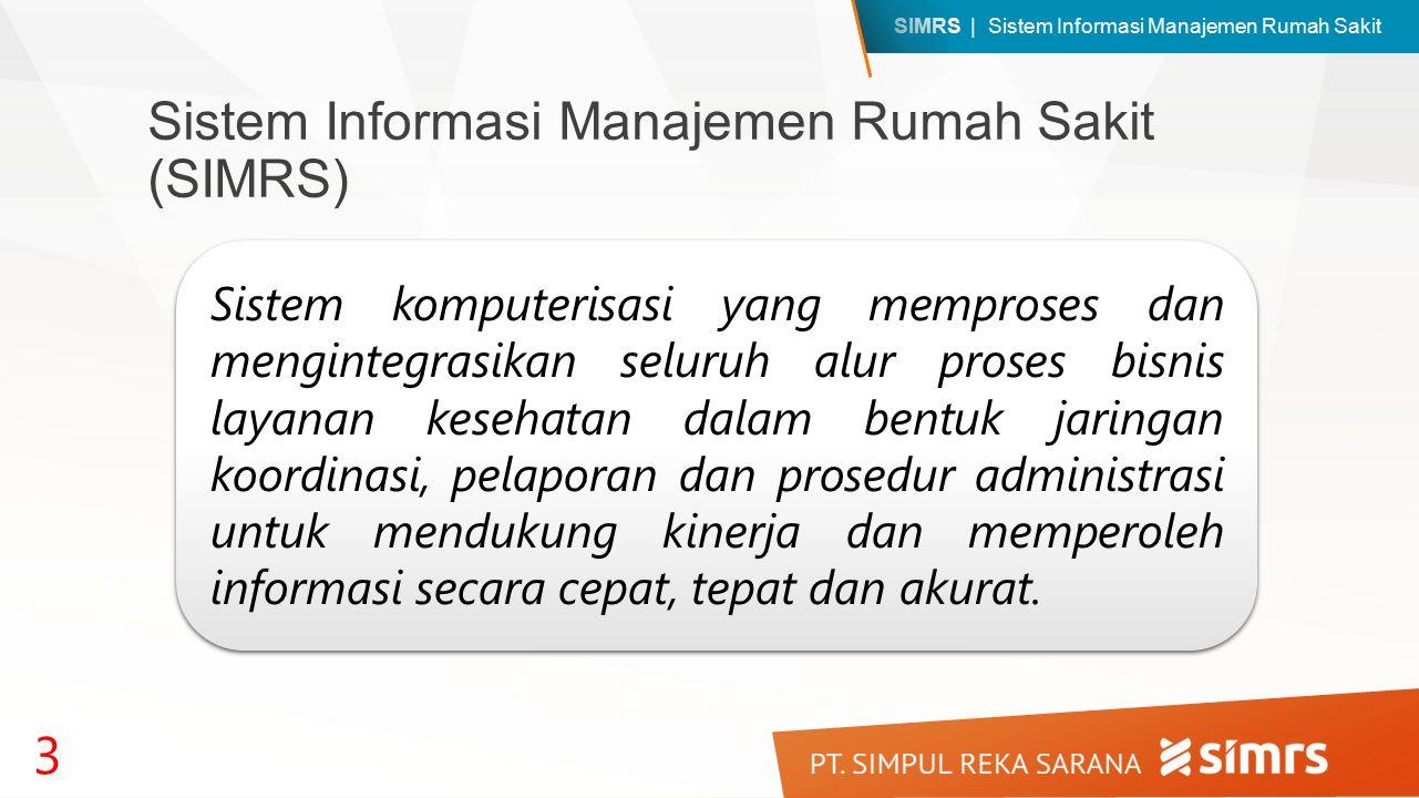 SIMRS | Sistem Informasi Manajemen Rumah Sakit Sistem Informasi Manajemen Rumah Sakit (SIMRS) Sistem komputerisasi yang memproses dan mengintegrasikan