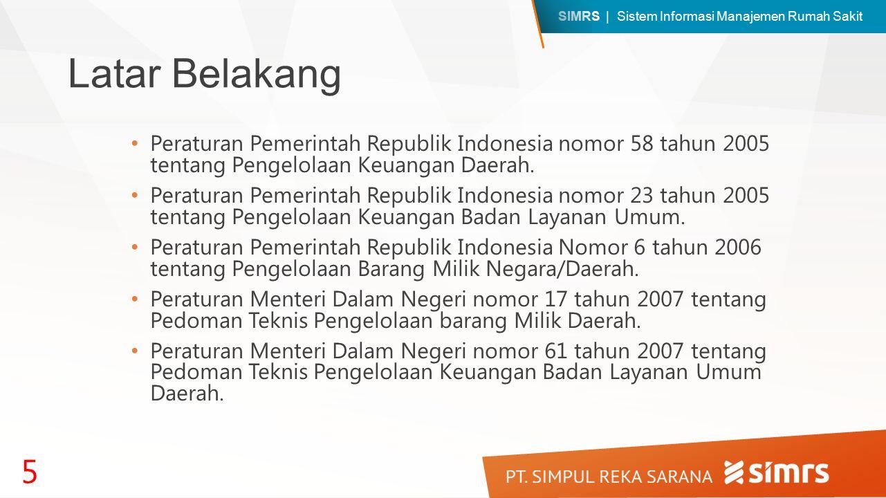 SIMRS | Sistem Informasi Manajemen Rumah Sakit Latar Belakang Peraturan Pemerintah Republik Indonesia nomor 58 tahun 2005 tentang Pengelolaan Keuangan Daerah.