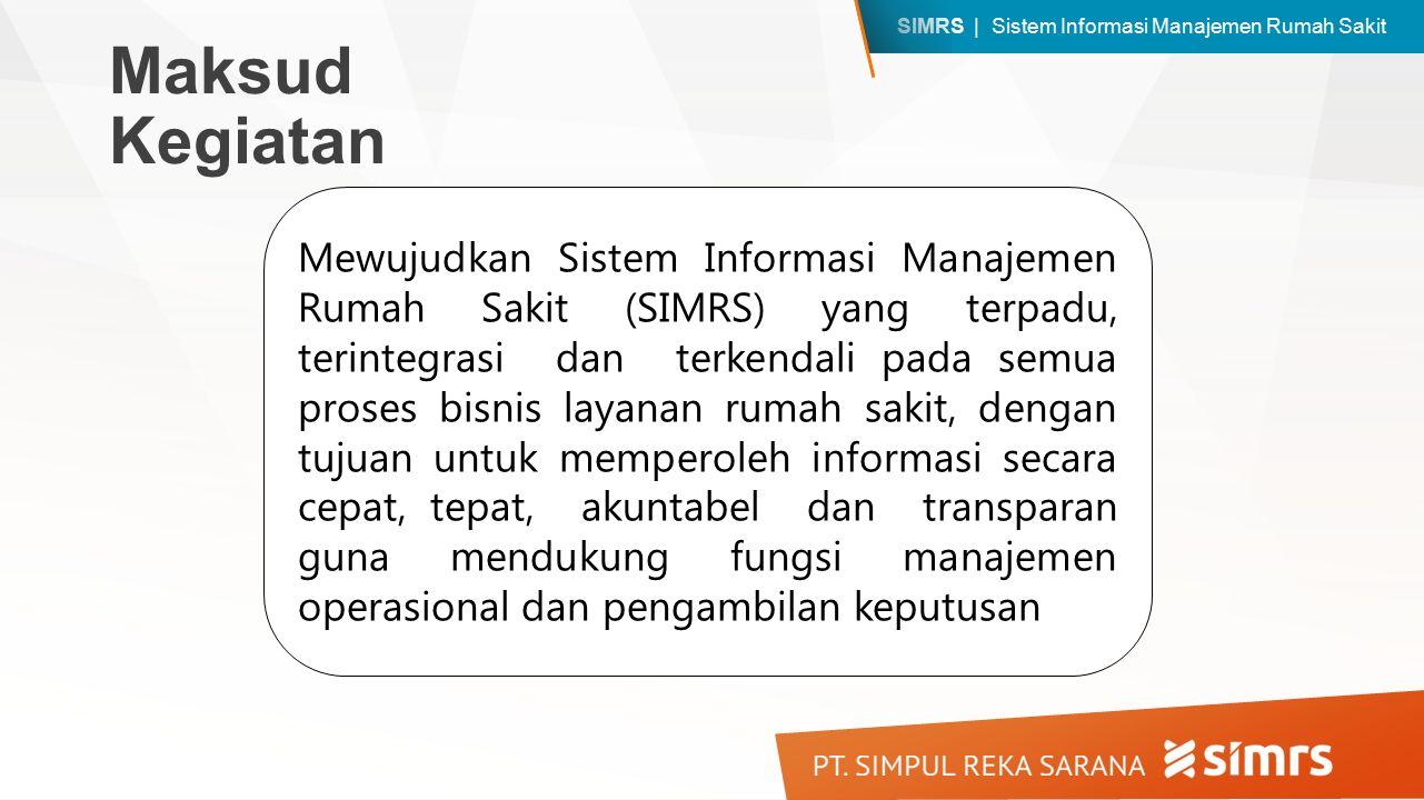 SIMRS | Sistem Informasi Manajemen Rumah Sakit Mewujudkan Sistem Informasi Manajemen Rumah Sakit (SIMRS) yang terpadu, terintegrasi dan terkendali pad
