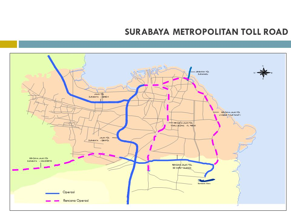 SURABAYA METROPOLITAN TOLL ROAD JalanTol Surabaya-Gresik JalanTol Surabaya-Gempol RencanaJalanTol Surabaya-Mojokerto RencanaJalanTol SSWaru-Juanda RencanaJalanTol SSWaru-TjPeraktahapII JembatantolSuramadu Beroperasi Pelaksanaan Konstruksi Penrusan oleh Investor Tender Investasi I Tender Investasi II dan III OPERASI DALAM PELAKSANAAN KONSTRUKSI SUDAH ADA INVESTOR JALAN TOL SURABAYA-GRESIK JALAN TOL SURABAYA-GEMPOL RENCANA JALAN TOL SURABAYA-MOJOKERTO RENCANA JALAN TOL SS WARU-JUANDA BandaraBaru RENCANA JALAN TOL WARU (ALOHA)-TJ.