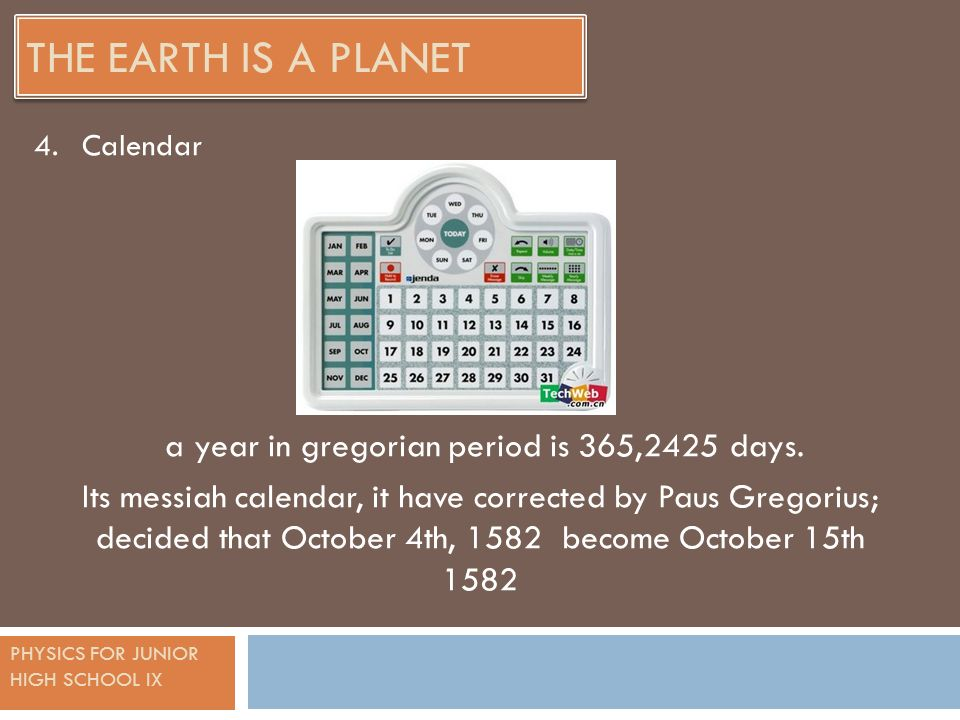 PHYSICS FOR JUNIOR HIGH SCHOOL IX THE EARTH IS A PLANET a year in gregorian period is 365,2425 days.