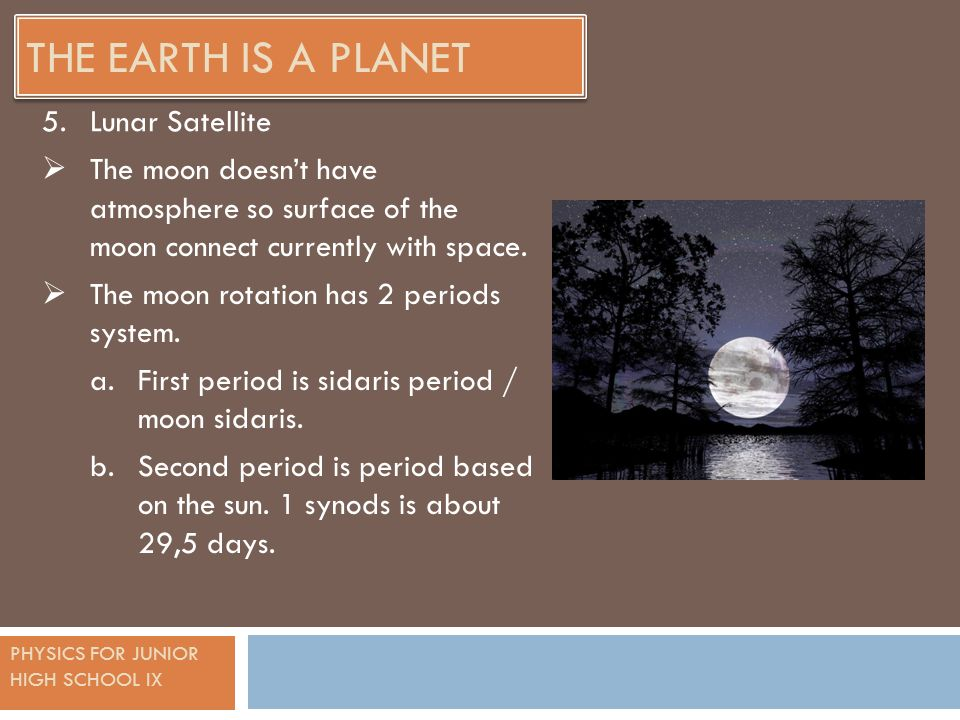 PHYSICS FOR JUNIOR HIGH SCHOOL IX THE EARTH IS A PLANET  The moon doesn't have atmosphere so surface of the moon connect currently with space.