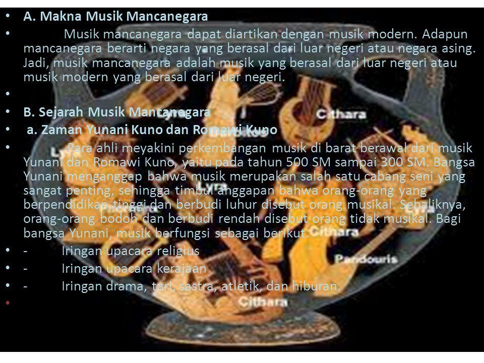 PEMBAHASAN A. Makna Musik Mancanegara Musik mancanegara dapat diartikan dengan musik modern. Adapun mancanegara berarti negara yang berasal dari luar