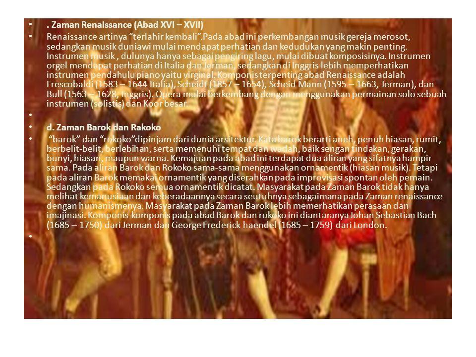 ". Zaman Renaissance (Abad XVI – XVII) Renaissance artinya ""terlahir kembali"".Pada abad ini perkembangan musik gereja merosot, sedangkan musik duniawi"