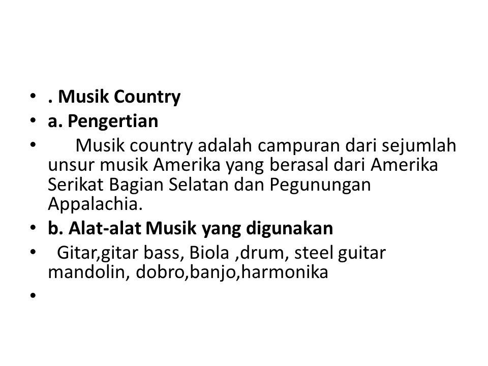 . Musik Country a. Pengertian Musik country adalah campuran dari sejumlah unsur musik Amerika yang berasal dari Amerika Serikat Bagian Selatan dan Peg