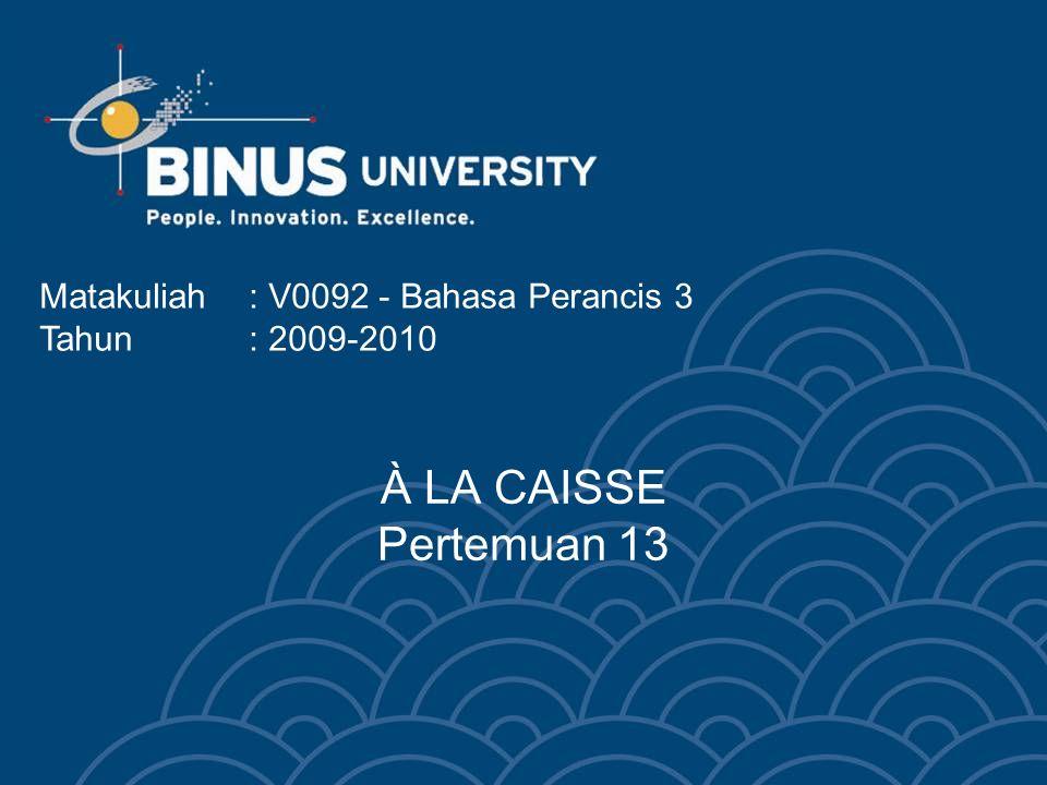 À LA CAISSE Pertemuan 13 Matakuliah: V0092 - Bahasa Perancis 3 Tahun: 2009-2010